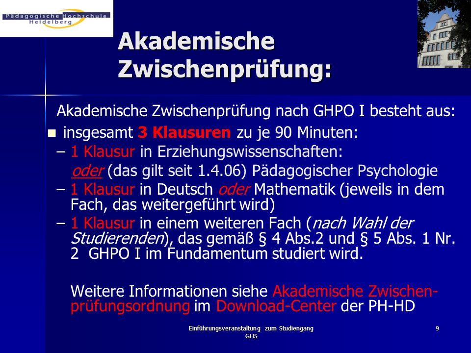 Einführungsveranstaltung zum Studiengang GHS 9 Akademische Zwischenprüfung: Akademische Zwischenprüfung nach GHPO I besteht aus: insgesamt 3 Klausuren