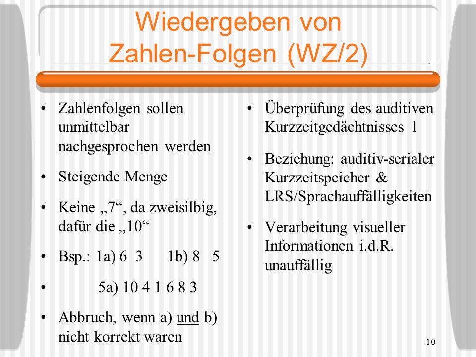 10 Wiedergeben von Zahlen-Folgen (WZ/2) Zahlenfolgen sollen unmittelbar nachgesprochen werden Steigende Menge Keine 7, da zweisilbig, dafür die 10 Bsp