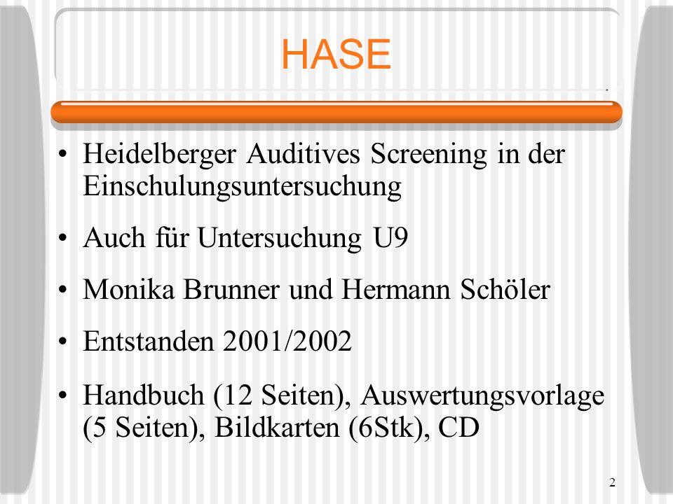 2 HASE Heidelberger Auditives Screening in der Einschulungsuntersuchung Auch für Untersuchung U9 Monika Brunner und Hermann Schöler Entstanden 2001/20