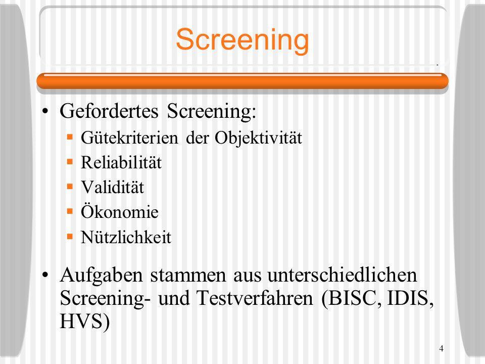 4 Screening Gefordertes Screening: Gütekriterien der Objektivität Reliabilität Validität Ökonomie Nützlichkeit Aufgaben stammen aus unterschiedlichen