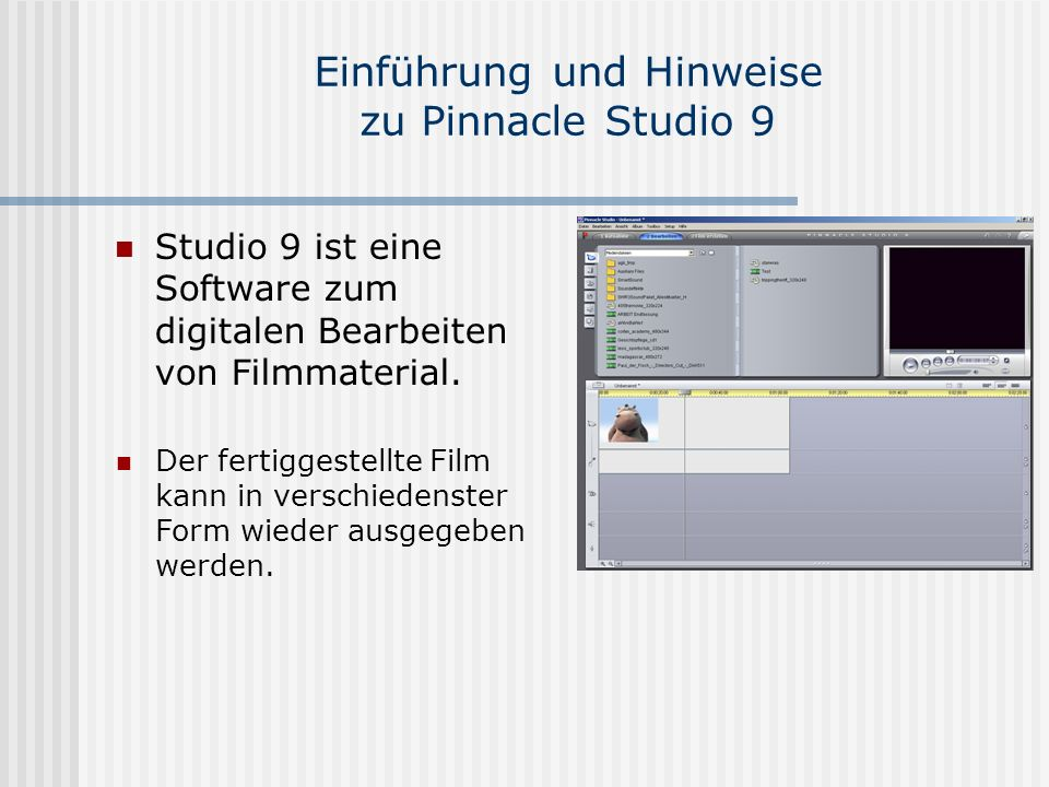 Einführung und Hinweise zu Pinnacle Studio 9 Studio 9 ist eine Software zum digitalen Bearbeiten von Filmmaterial.