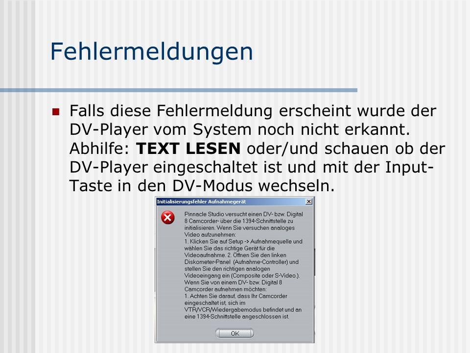 Fehlermeldungen Falls diese Fehlermeldung erscheint wurde der DV-Player vom System noch nicht erkannt.