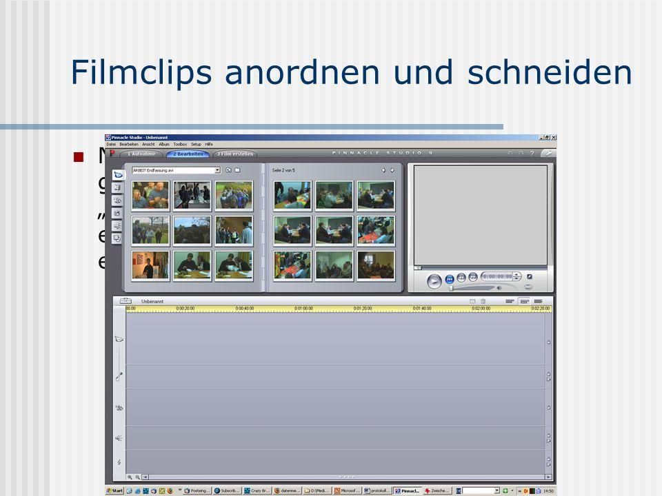 Filmclips anordnen und schneiden Nachdem alle Sequenzen auf dem PC gelandet sind, wird wieder in die Bearbeiten Ansicht gewechselt.