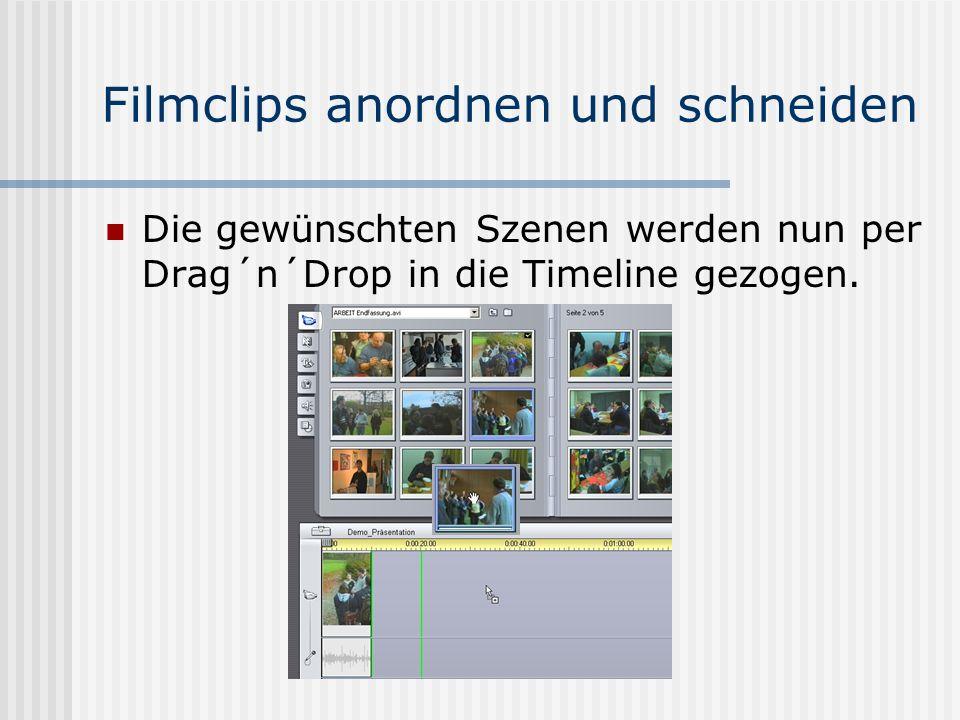Filmclips anordnen und schneiden Die gewünschten Szenen werden nun per Drag´n´Drop in die Timeline gezogen.