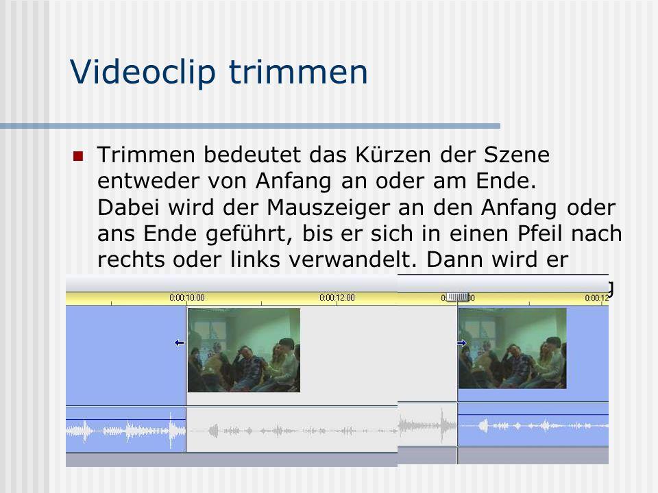 Videoclip trimmen Trimmen bedeutet das Kürzen der Szene entweder von Anfang an oder am Ende.