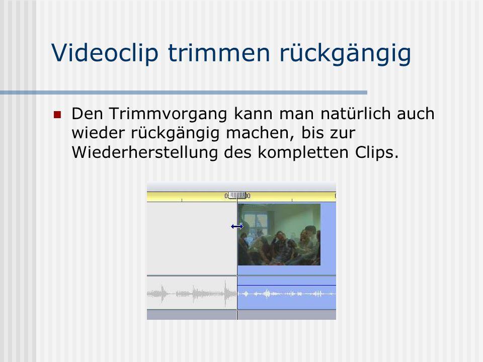 Videoclip trimmen rückgängig Den Trimmvorgang kann man natürlich auch wieder rückgängig machen, bis zur Wiederherstellung des kompletten Clips.