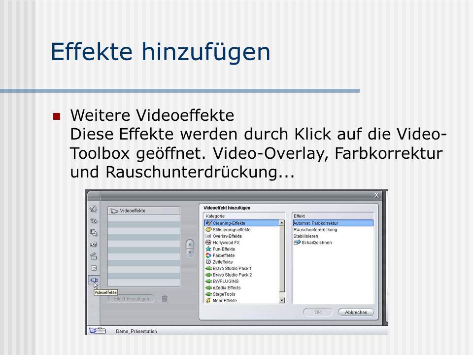 Effekte hinzufügen Weitere Videoeffekte Diese Effekte werden durch Klick auf die Video- Toolbox geöffnet.