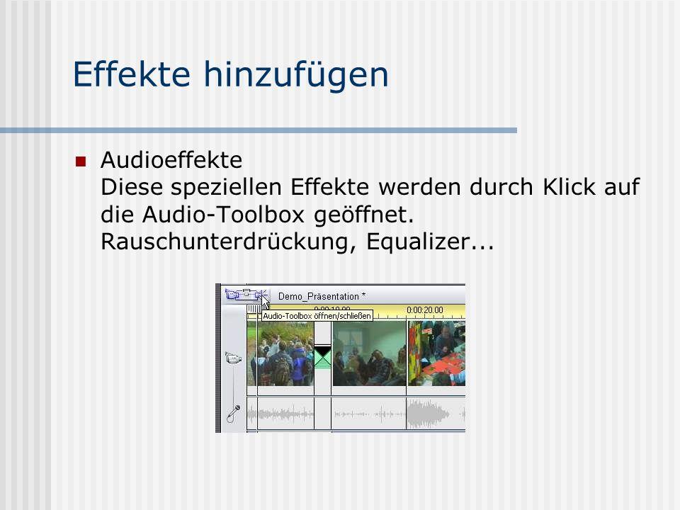 Effekte hinzufügen Audioeffekte Diese speziellen Effekte werden durch Klick auf die Audio-Toolbox geöffnet.