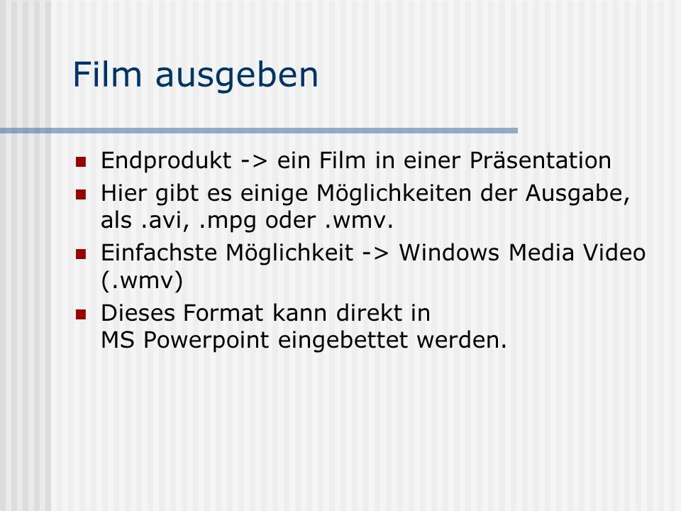Film ausgeben Endprodukt -> ein Film in einer Präsentation Hier gibt es einige Möglichkeiten der Ausgabe, als.avi,.mpg oder.wmv.