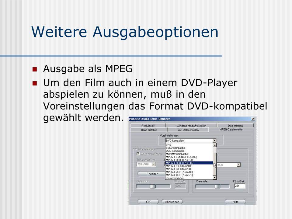 Weitere Ausgabeoptionen Ausgabe als MPEG Um den Film auch in einem DVD-Player abspielen zu können, muß in den Voreinstellungen das Format DVD-kompatibel gewählt werden.