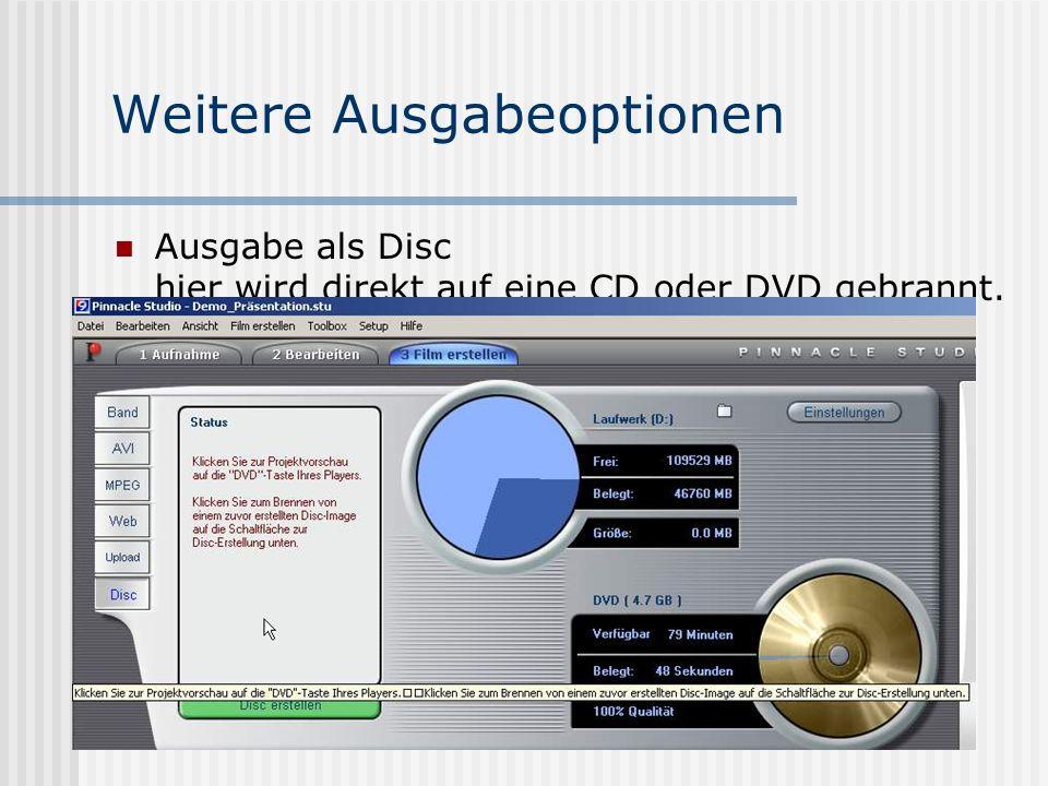 Weitere Ausgabeoptionen Ausgabe als Disc hier wird direkt auf eine CD oder DVD gebrannt.