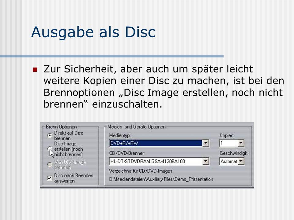 Ausgabe als Disc Zur Sicherheit, aber auch um später leicht weitere Kopien einer Disc zu machen, ist bei den Brennoptionen Disc Image erstellen, noch nicht brennen einzuschalten.