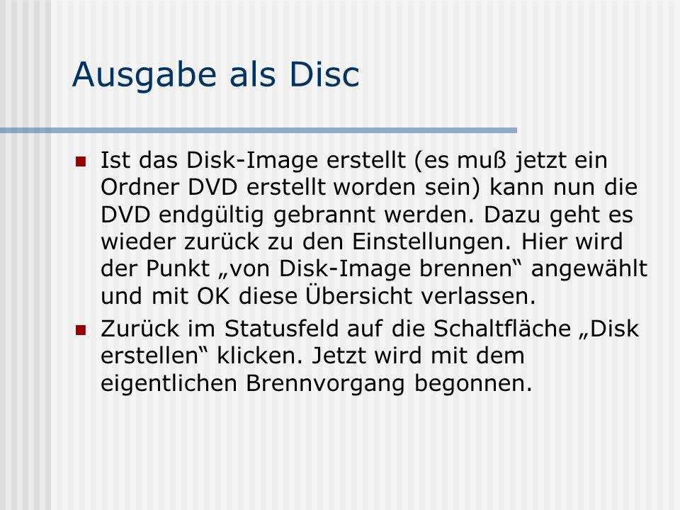 Ausgabe als Disc Ist das Disk-Image erstellt (es muß jetzt ein Ordner DVD erstellt worden sein) kann nun die DVD endgültig gebrannt werden.