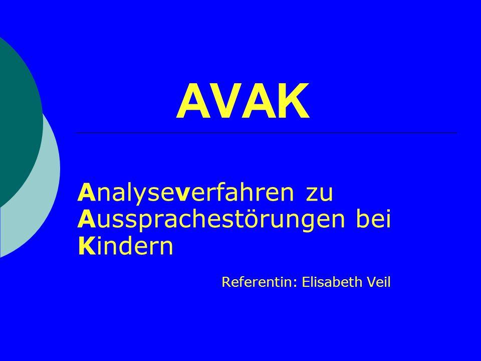 AVAK Analyseverfahren zu Aussprachestörungen bei Kindern Referentin: Elisabeth Veil