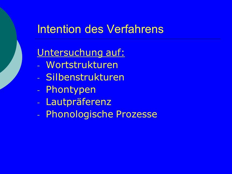 Intention des Verfahrens Untersuchung auf: - Wortstrukturen - Silbenstrukturen - Phontypen - Lautpräferenz - Phonologische Prozesse