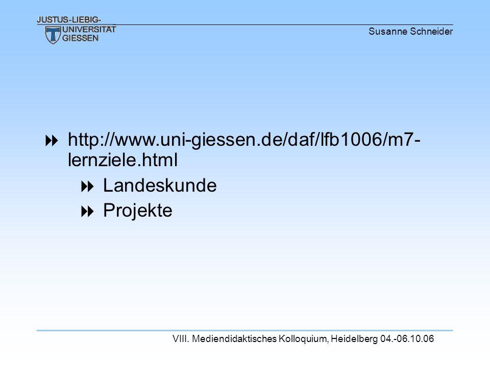 Susanne Schneider VIII. Mediendidaktisches Kolloquium, Heidelberg 04.-06.10.06 http://www.uni-giessen.de/daf/lfb1006/m7- lernziele.html Landeskunde Pr