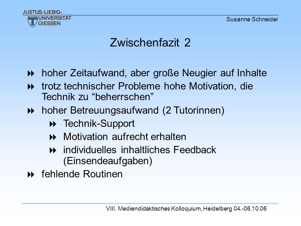 Susanne Schneider VIII. Mediendidaktisches Kolloquium, Heidelberg 04.-06.10.06 hoher Zeitaufwand, aber große Neugier auf Inhalte trotz technischer Pro