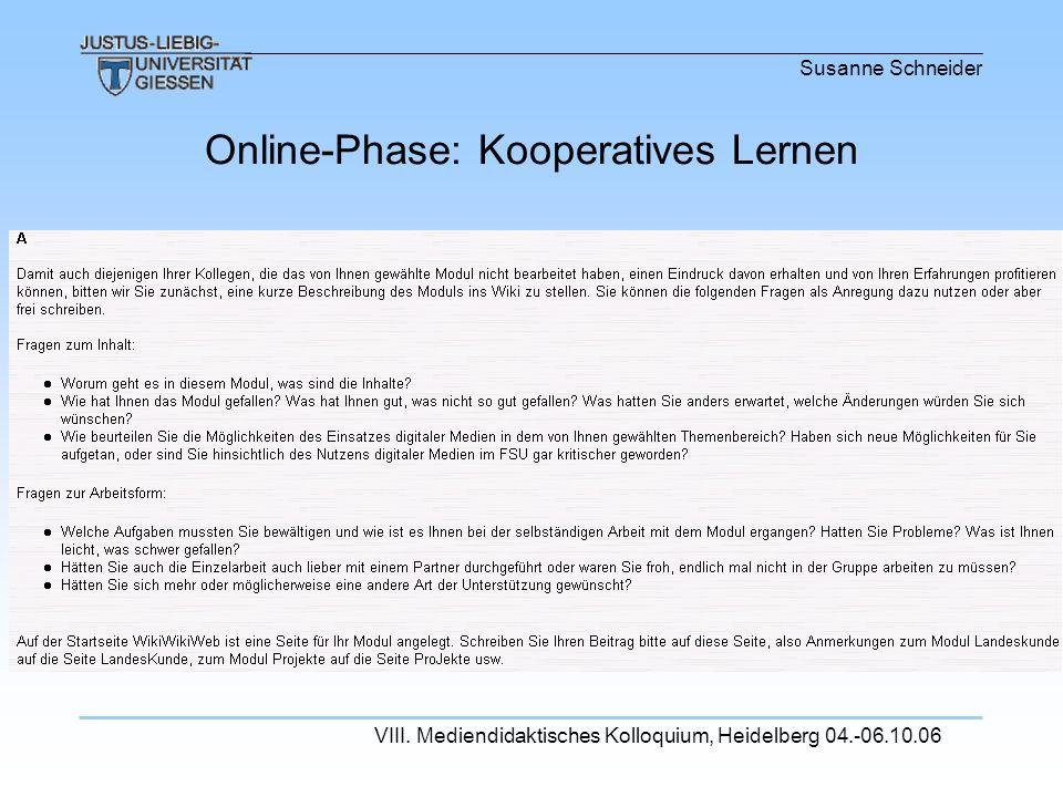 Susanne Schneider VIII. Mediendidaktisches Kolloquium, Heidelberg 04.-06.10.06 1. Woche: tutoriertes Selbstlernen 2. und 3. Woche: kooperatives Lernen