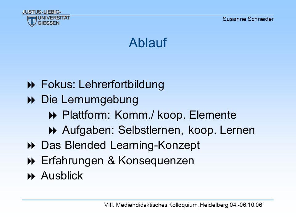 Susanne Schneider VIII. Mediendidaktisches Kolloquium, Heidelberg 04.-06.10.06 Fokus: Lehrerfortbildung Die Lernumgebung Plattform: Komm./ koop. Eleme