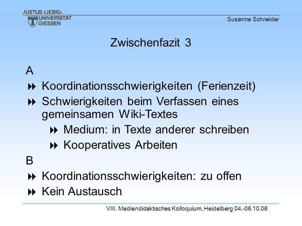 Susanne Schneider VIII. Mediendidaktisches Kolloquium, Heidelberg 04.-06.10.06 A Koordinationsschwierigkeiten (Ferienzeit) Schwierigkeiten beim Verfas