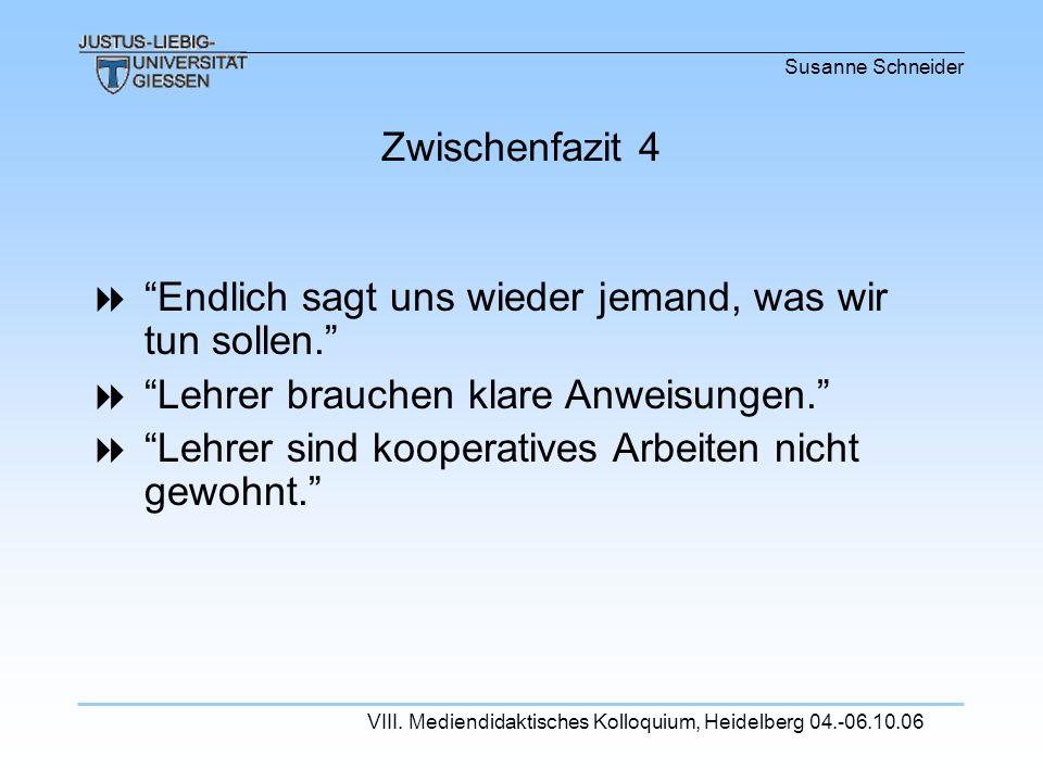 Susanne Schneider VIII. Mediendidaktisches Kolloquium, Heidelberg 04.-06.10.06 Endlich sagt uns wieder jemand, was wir tun sollen. Lehrer brauchen kla