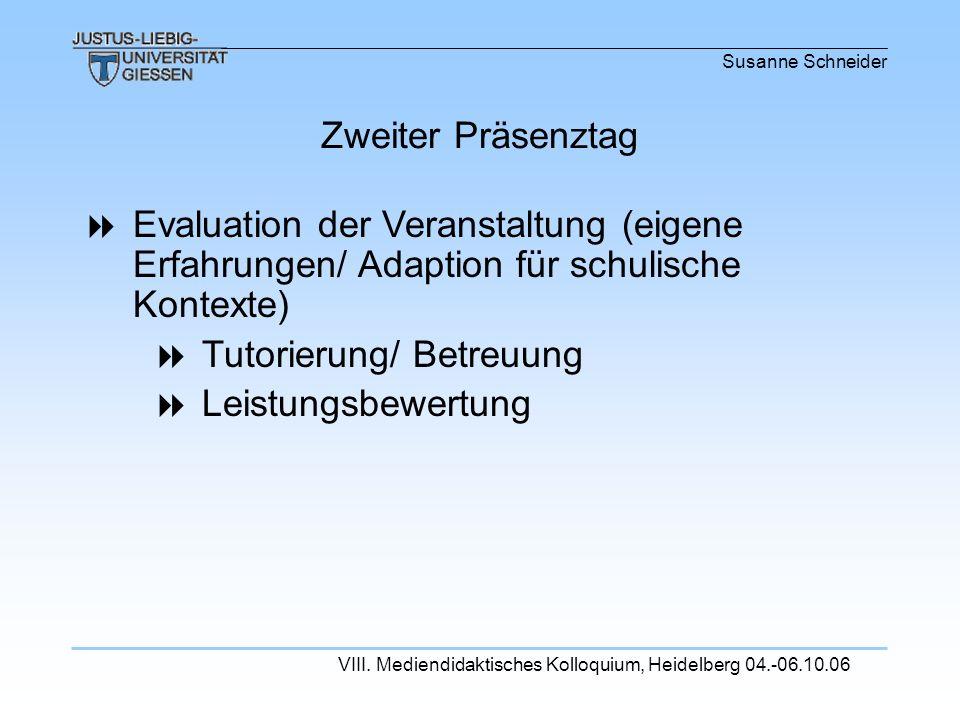 Susanne Schneider VIII. Mediendidaktisches Kolloquium, Heidelberg 04.-06.10.06 Evaluation der Veranstaltung (eigene Erfahrungen/ Adaption für schulisc