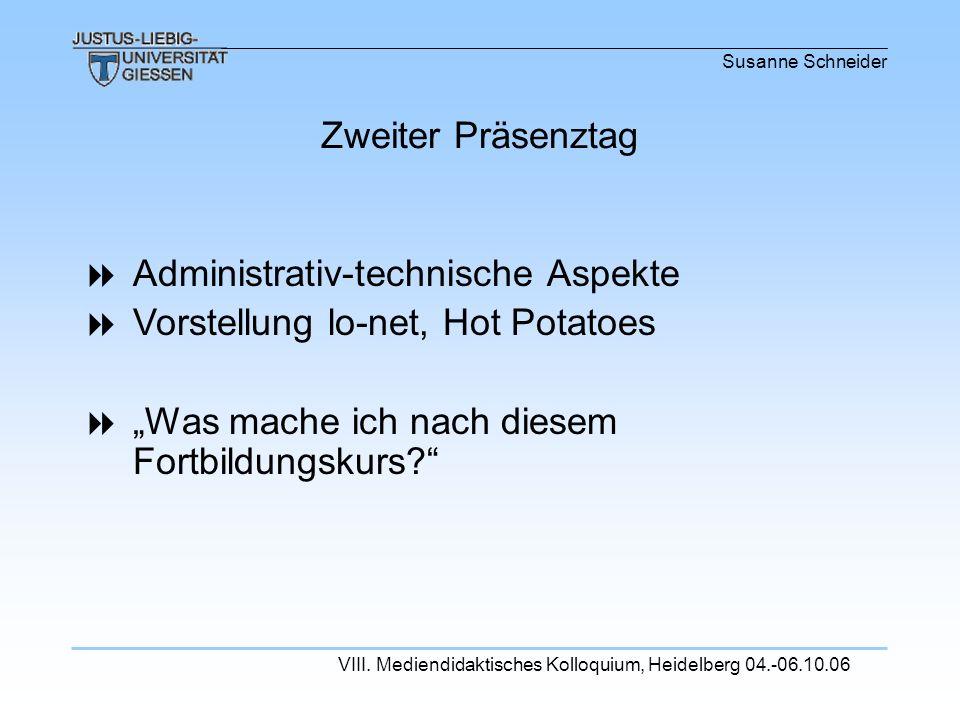 Susanne Schneider VIII. Mediendidaktisches Kolloquium, Heidelberg 04.-06.10.06 Administrativ-technische Aspekte Vorstellung lo-net, Hot Potatoes Was m