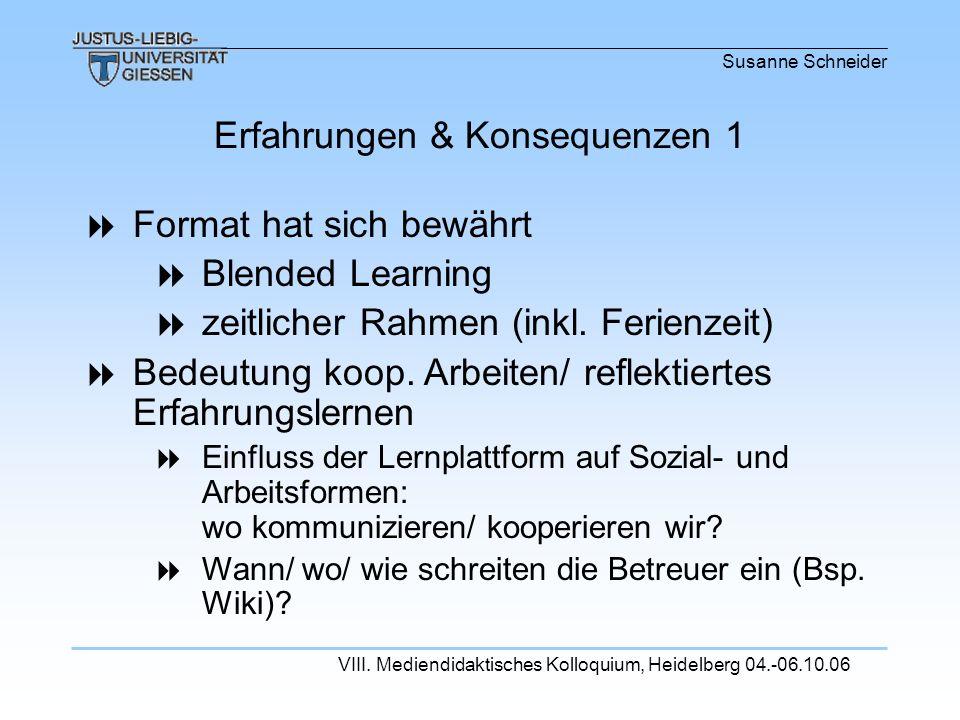 Susanne Schneider VIII. Mediendidaktisches Kolloquium, Heidelberg 04.-06.10.06 Format hat sich bewährt Blended Learning zeitlicher Rahmen (inkl. Ferie