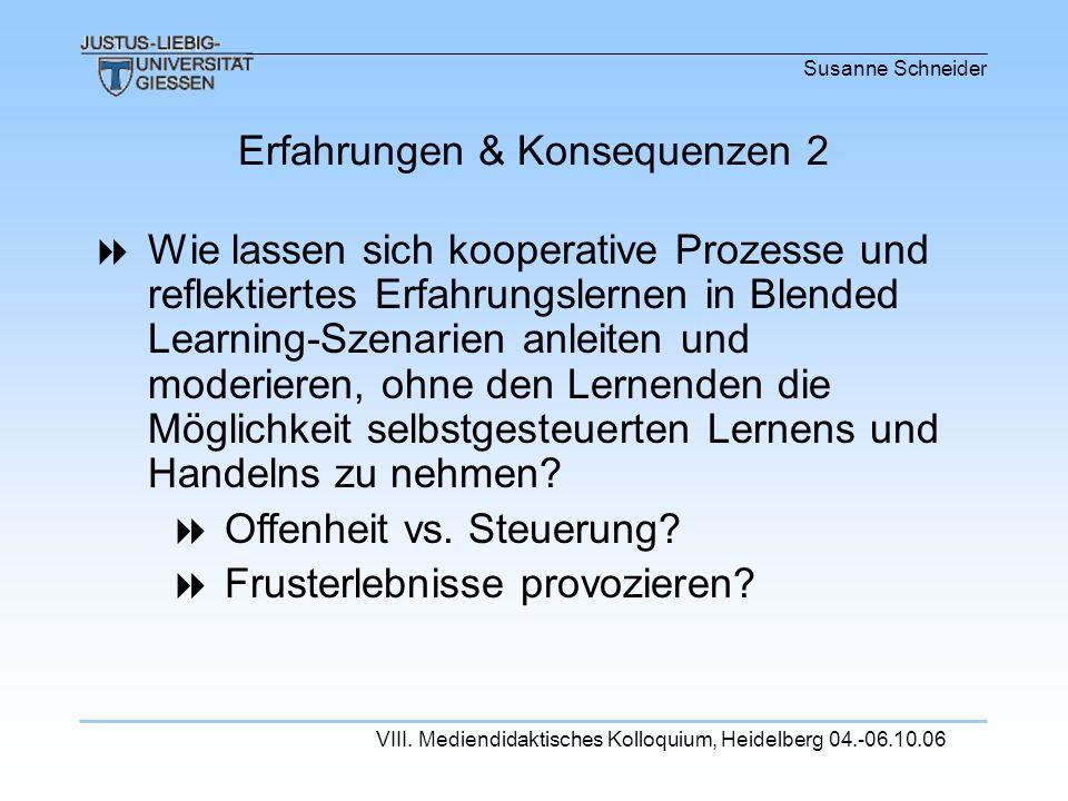 Susanne Schneider VIII. Mediendidaktisches Kolloquium, Heidelberg 04.-06.10.06 Wie lassen sich kooperative Prozesse und reflektiertes Erfahrungslernen