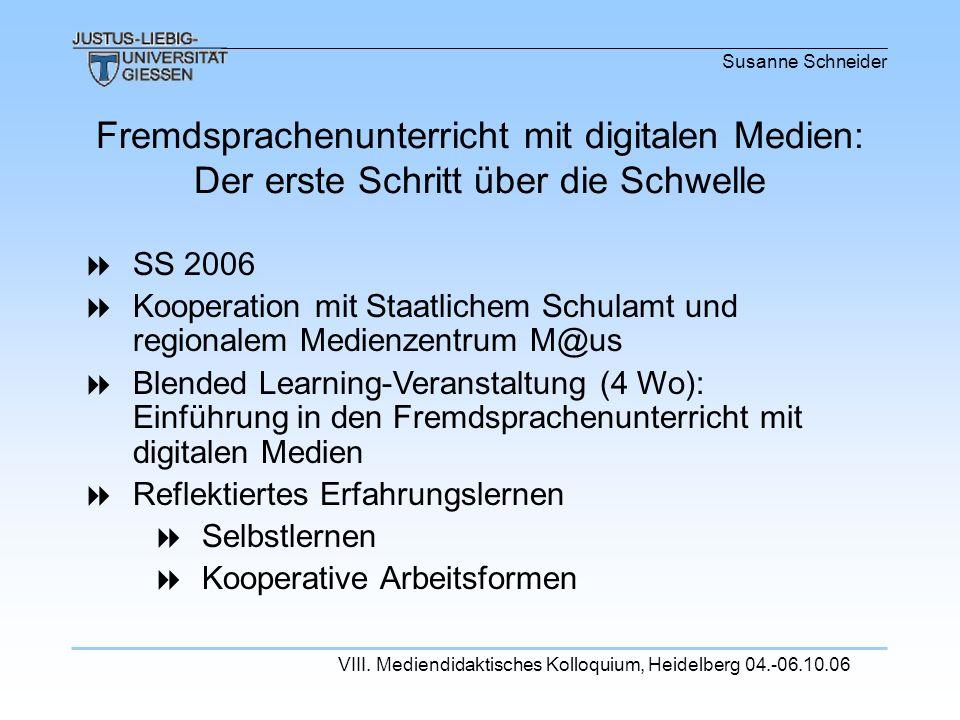 Susanne Schneider VIII. Mediendidaktisches Kolloquium, Heidelberg 04.-06.10.06 SS 2006 Kooperation mit Staatlichem Schulamt und regionalem Medienzentr