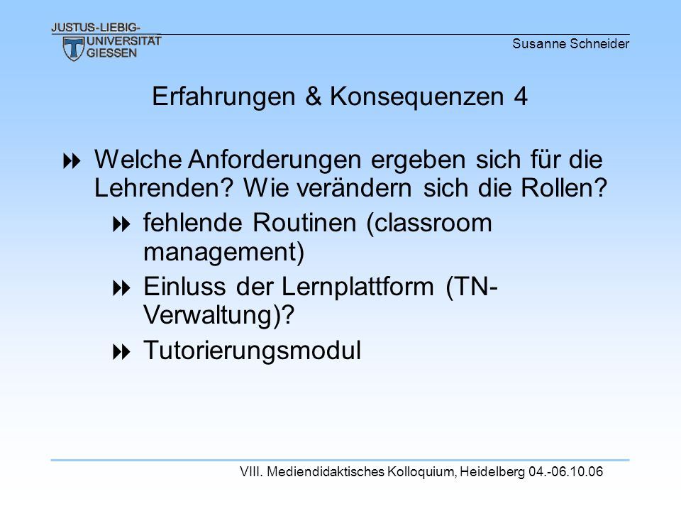 Susanne Schneider VIII. Mediendidaktisches Kolloquium, Heidelberg 04.-06.10.06 Welche Anforderungen ergeben sich für die Lehrenden? Wie verändern sich