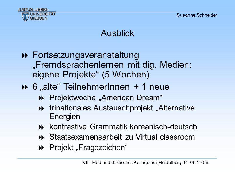 Susanne Schneider VIII. Mediendidaktisches Kolloquium, Heidelberg 04.-06.10.06 Fortsetzungsveranstaltung Fremdsprachenlernen mit dig. Medien: eigene P