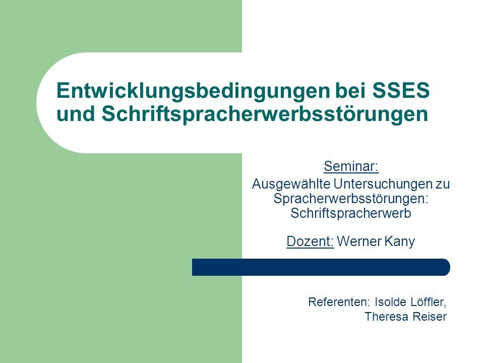 Entwicklungsbedingungen bei SSES und Schriftspracherwerbsstörungen Seminar: Ausgewählte Untersuchungen zu Spracherwerbsstörungen: Schriftspracherwerb