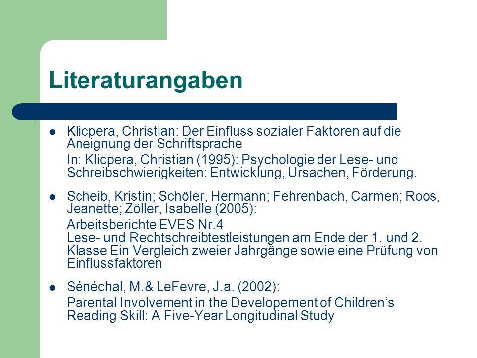 Literaturangaben Klicpera, Christian: Der Einfluss sozialer Faktoren auf die Aneignung der Schriftsprache In: Klicpera, Christian (1995): Psychologie