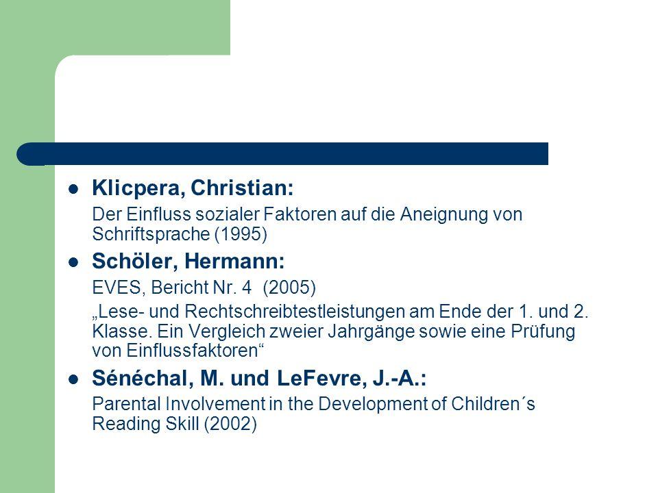 Klicpera, Christian: Der Einfluss sozialer Faktoren auf die Aneignung von Schriftsprache (1995) Schöler, Hermann: EVES, Bericht Nr. 4 (2005) Lese- und