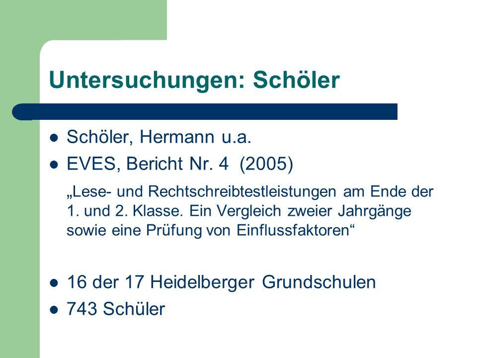 Untersuchungen: Schöler Schöler, Hermann u.a. EVES, Bericht Nr. 4 (2005) Lese- und Rechtschreibtestleistungen am Ende der 1. und 2. Klasse. Ein Vergle