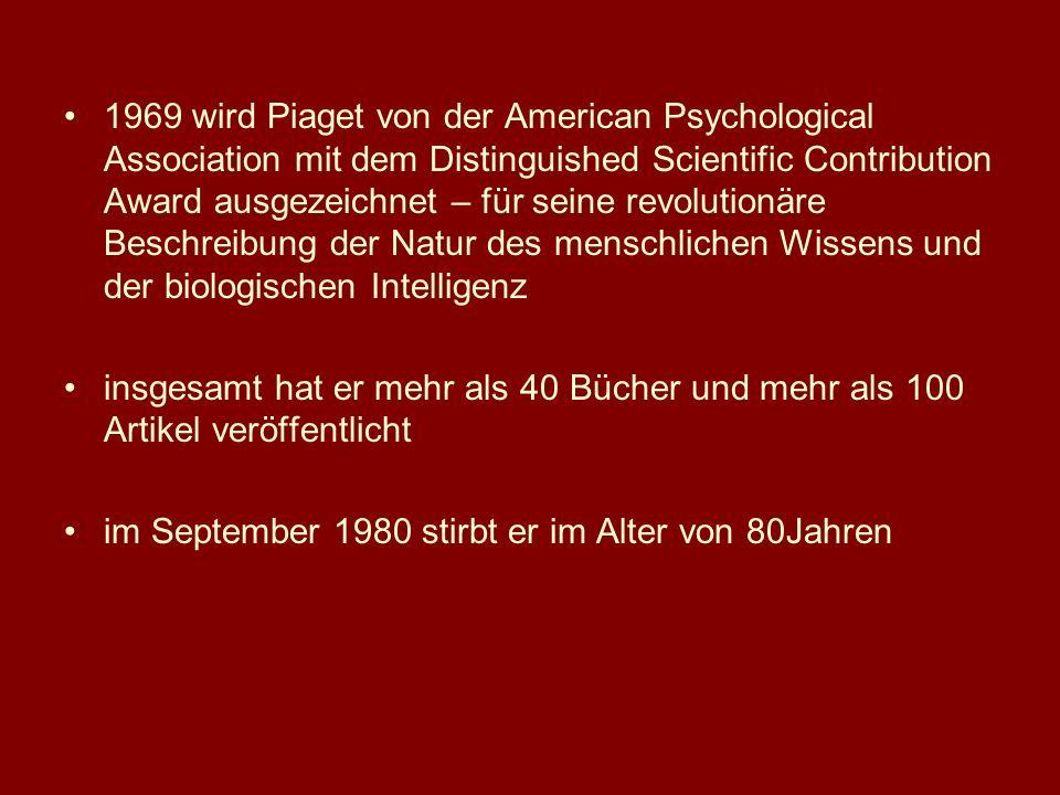 1969 wird Piaget von der American Psychological Association mit dem Distinguished Scientific Contribution Award ausgezeichnet – für seine revolutionär