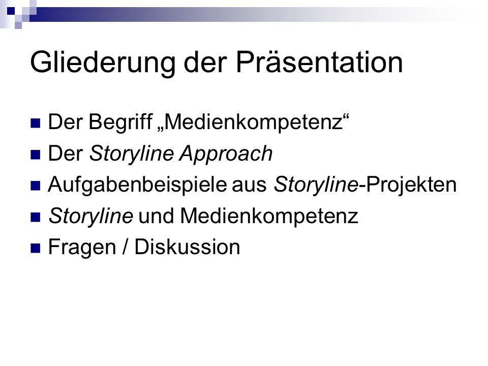 Gliederung der Präsentation Der Begriff Medienkompetenz Der Storyline Approach Aufgabenbeispiele aus Storyline-Projekten Storyline und Medienkompetenz