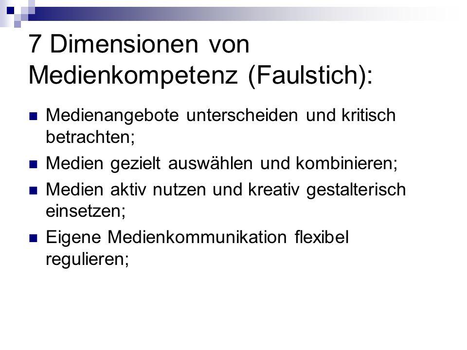 7 Dimensionen von Medienkompetenz (Faulstich): Medienangebote unterscheiden und kritisch betrachten; Medien gezielt auswählen und kombinieren; Medien