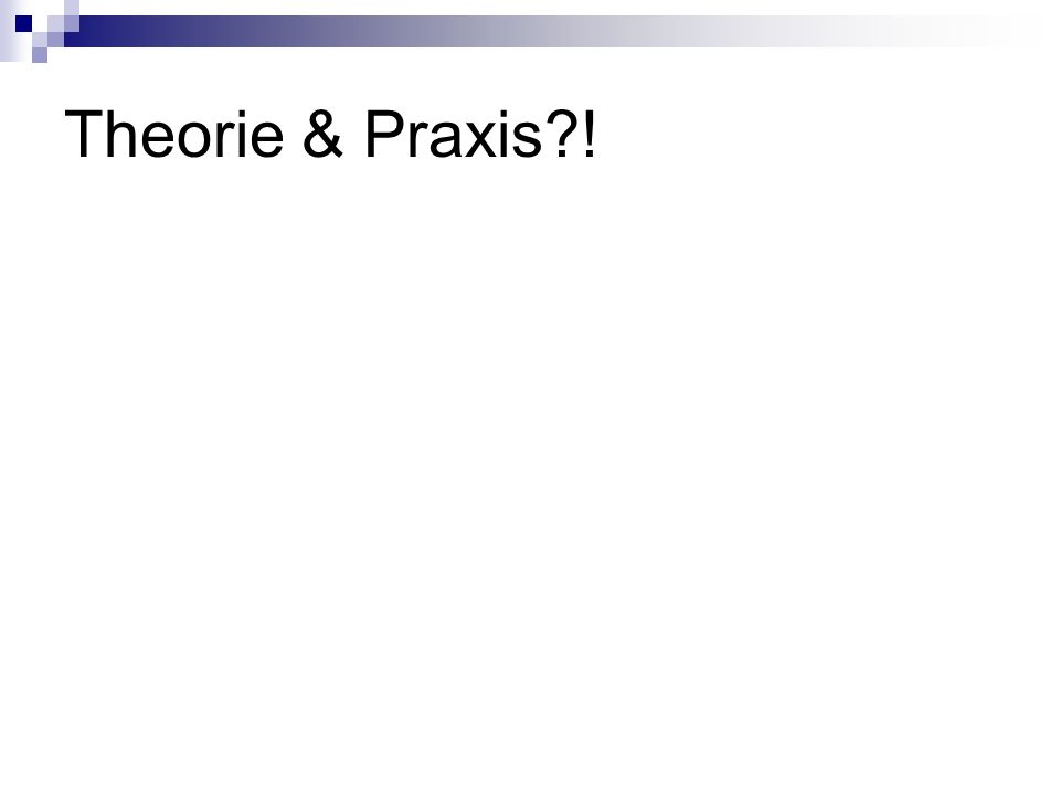 Theorie & Praxis?!