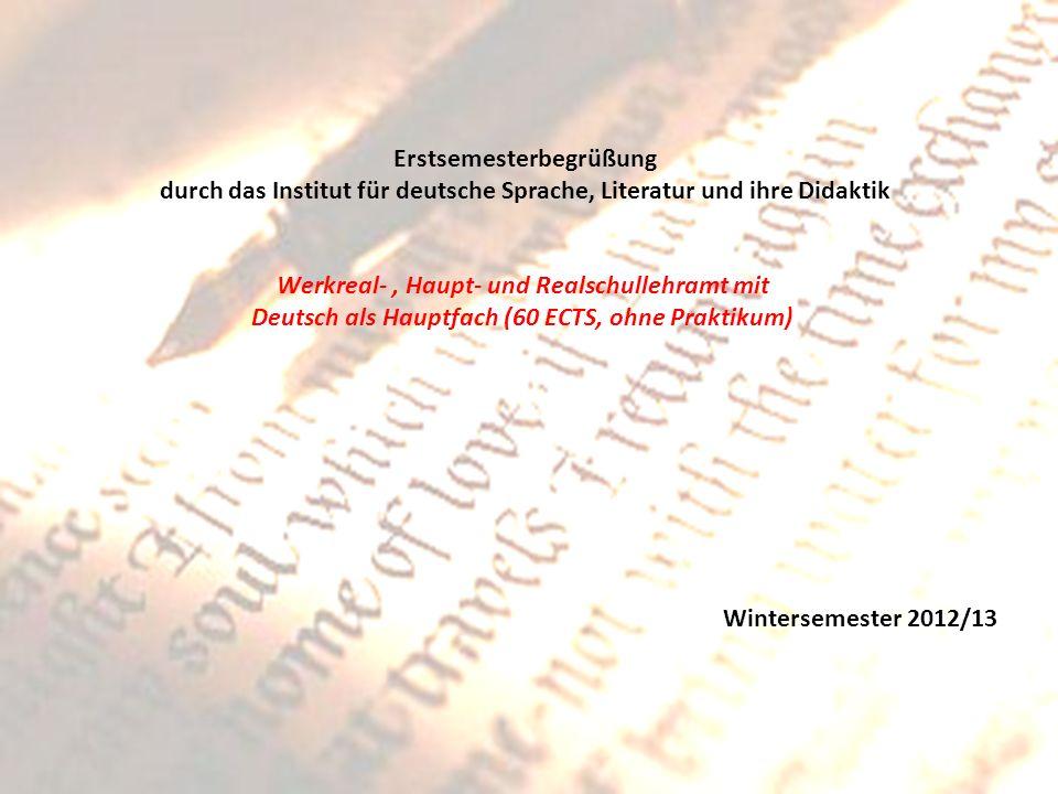 Werkreal-, Haupt- und Realschullehramt mit Deutsch als Hauptfach (60 ECTS) Studium im 1.+ 2.Semester (Modul 1) Bildungswissenschaften Hauptfach: Deutsch (12 ECTS) Nebenfach 1 Sprache I (3 ECTS) Literatur I (3 ECTS) Literatur II (3 ECTS) Sprache II (3 ECTS) Nebenfach 2 Werkreal-, Haupt- und Realschullehramt