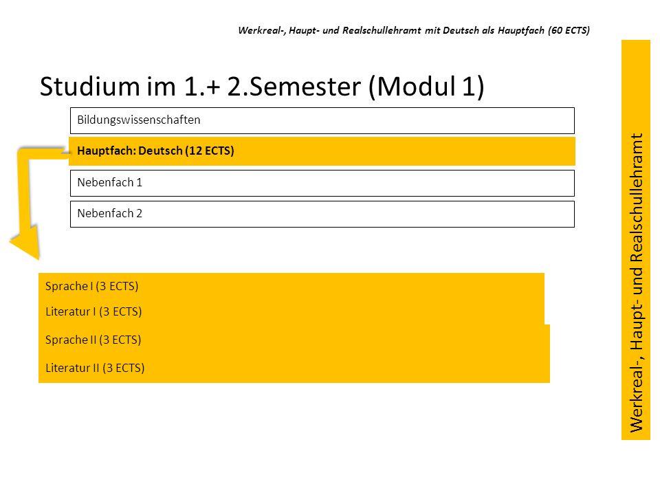 Werkreal-, Haupt- und Realschullehramt mit Deutsch als Hauptfach (60 ECTS) Studium im 1.+ 2.Semester (Modul 1) Bildungswissenschaften Hauptfach: Deuts