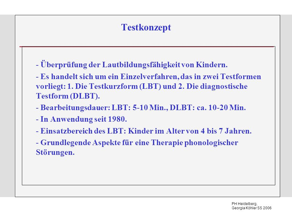 PH Heidelberg, Georgia Köhler SS 2006 Testkonzept - Überprüfung der Lautbildungsfähigkeit von Kindern. - Es handelt sich um ein Einzelverfahren, das i