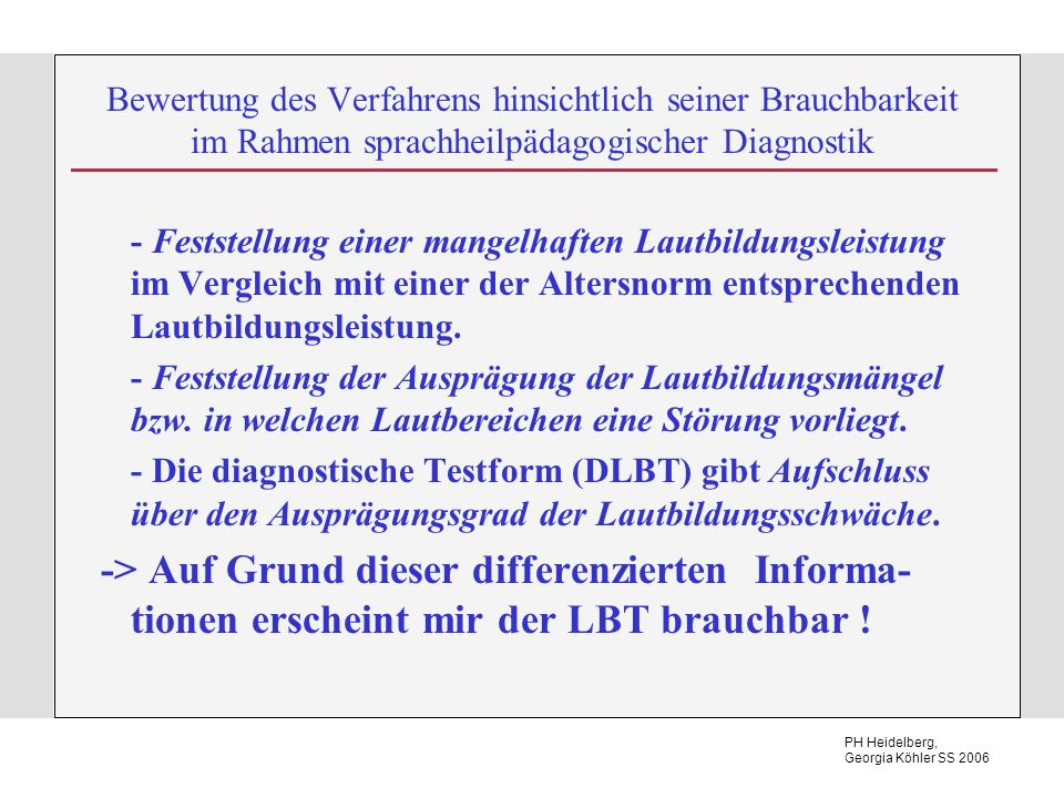 PH Heidelberg, Georgia Köhler SS 2006 Bewertung des Verfahrens hinsichtlich seiner Brauchbarkeit im Rahmen sprachheilpädagogischer Diagnostik - Festst