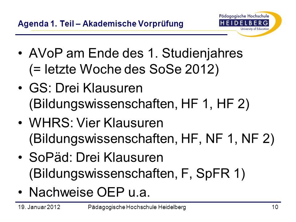 AVoP am Ende des 1. Studienjahres (= letzte Woche des SoSe 2012) GS: Drei Klausuren (Bildungswissenschaften, HF 1, HF 2) WHRS: Vier Klausuren (Bildung