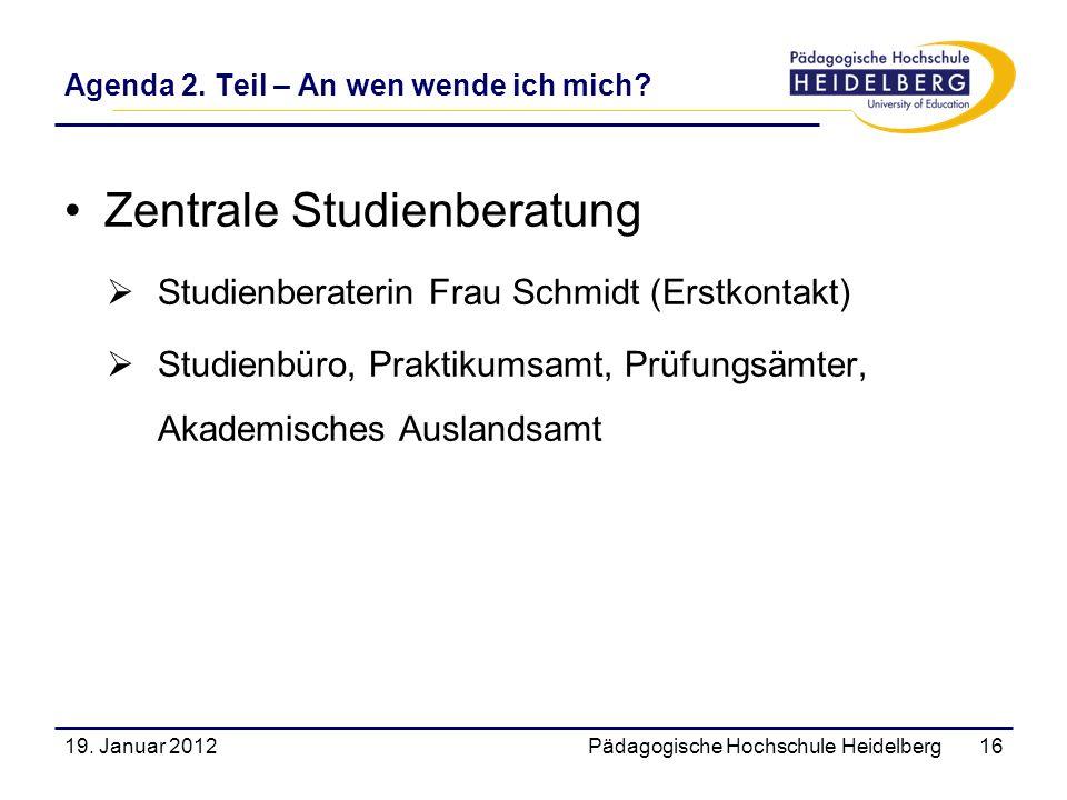 Agenda 2. Teil – An wen wende ich mich? Zentrale Studienberatung Studienberaterin Frau Schmidt (Erstkontakt) Studienbüro, Praktikumsamt, Prüfungsämter