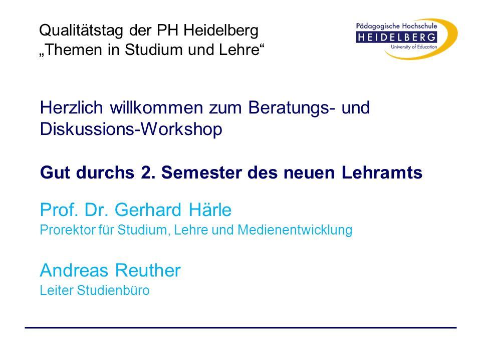 Herzlich willkommen zum Beratungs- und Diskussions-Workshop Gut durchs 2. Semester des neuen Lehramts Prof. Dr. Gerhard Härle Prorektor für Studium, L