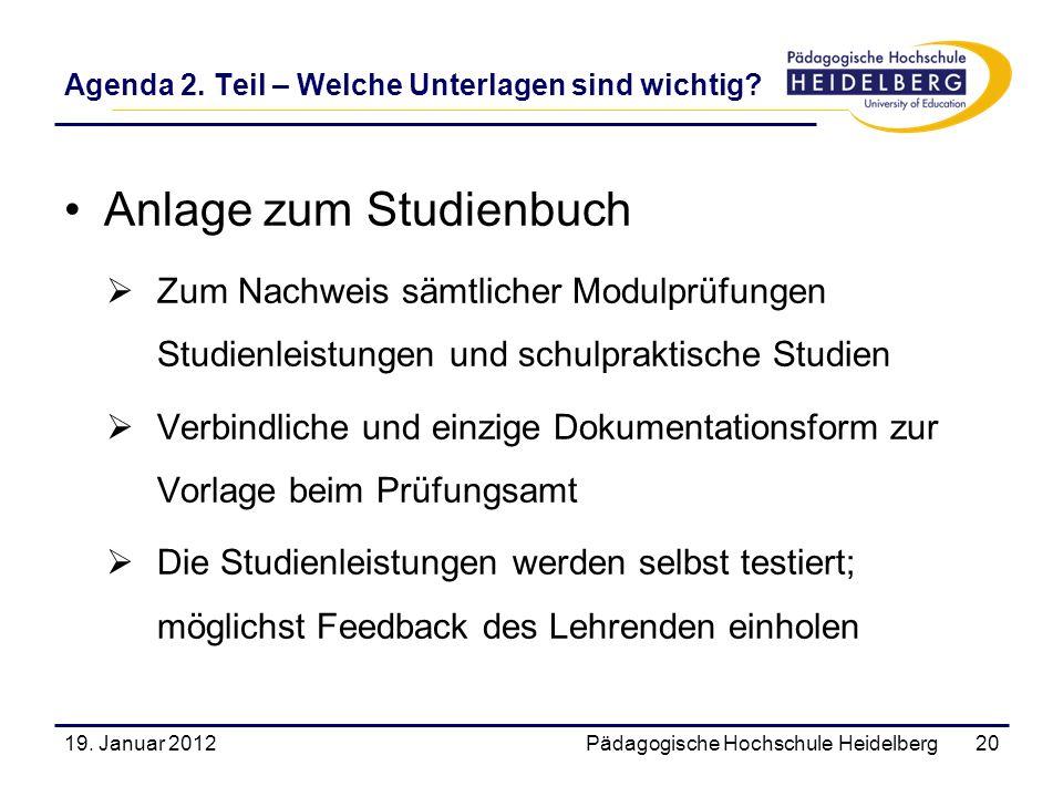 Agenda 2. Teil – Welche Unterlagen sind wichtig? Anlage zum Studienbuch Zum Nachweis sämtlicher Modulprüfungen Studienleistungen und schulpraktische S