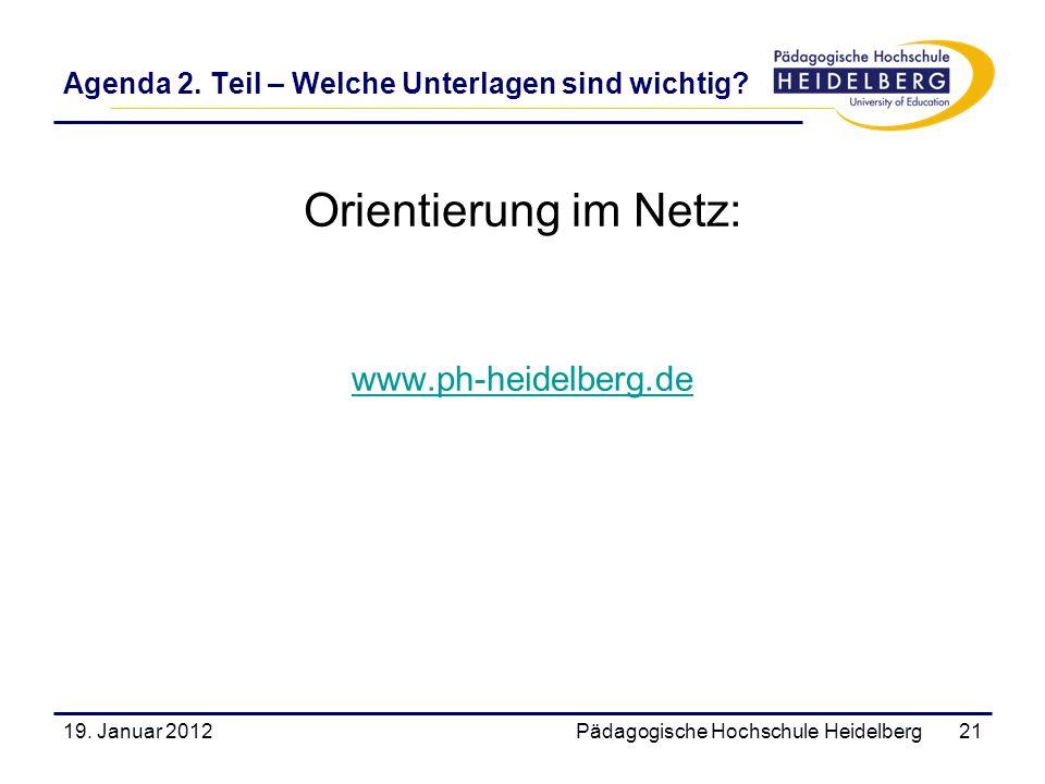 Agenda 2. Teil – Welche Unterlagen sind wichtig? Orientierung im Netz: www.ph-heidelberg.de 19. Januar 2012Pädagogische Hochschule Heidelberg21