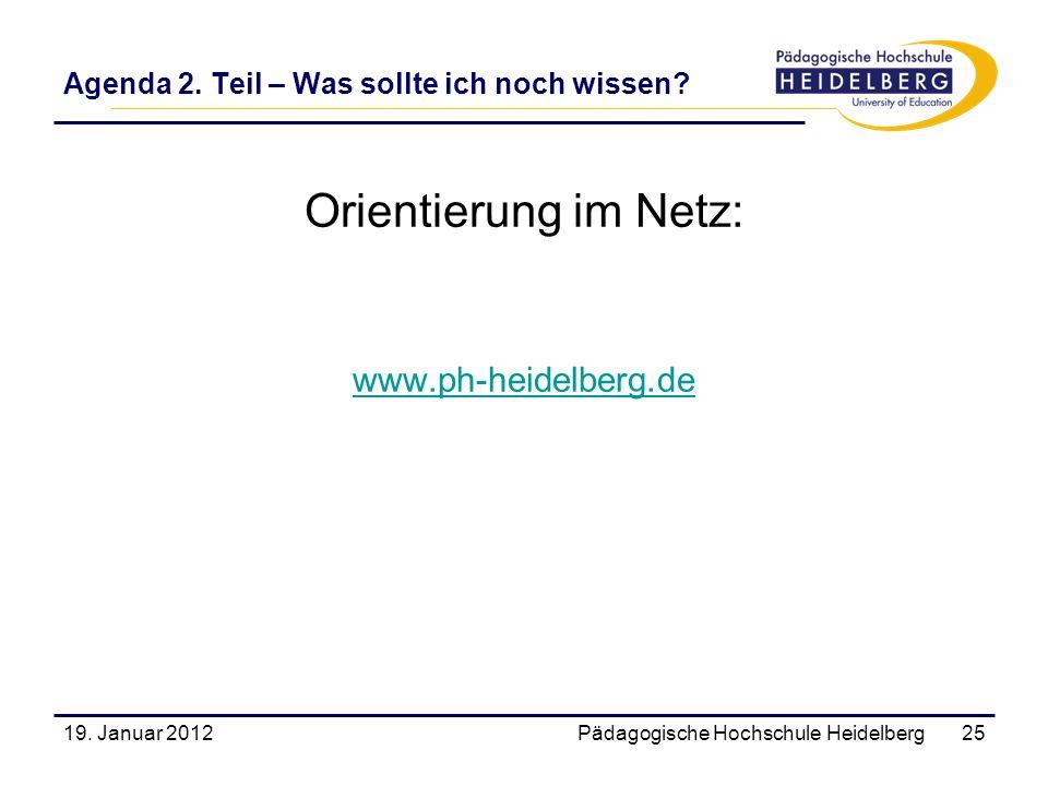 Agenda 2. Teil – Was sollte ich noch wissen? Orientierung im Netz: www.ph-heidelberg.de 19. Januar 2012Pädagogische Hochschule Heidelberg25